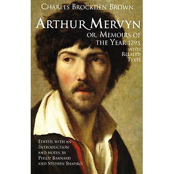 Arthur Mervyn; or - Memoirs of the Year 1793 - With Related Texts by C