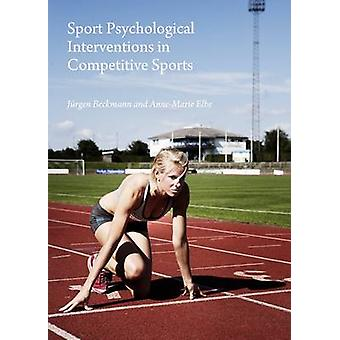 Sport Psychological Interventions in Competitive Sports (1st Unabridg