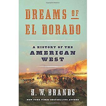 Dreams of El Dorado - A History of the American West by H. W. Brands -
