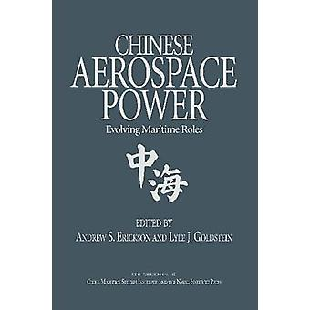 Chinese Aerospace Power - Evolving Maritime Roles by Andrew Erickson -