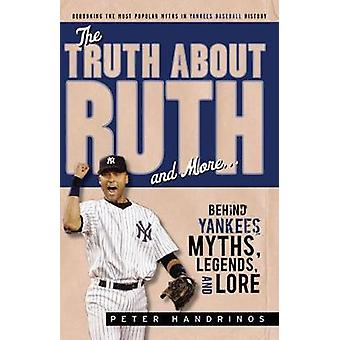 The Truth About Ruth and More. . . - Behind Yankees Myths - Legends -