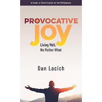Provocative Joy - Living Well - No Matter What by Dan Lacich - 9781733