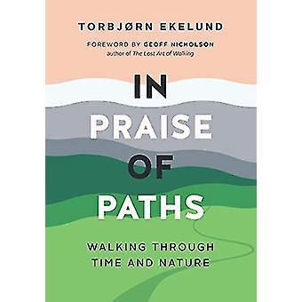 In Praise of Paths - Walking through Time and Nature by Torbjorn Ekelu
