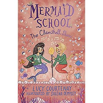 Mermaid School - The Clamshell Show by Lucy Courtenay - 9781783448388