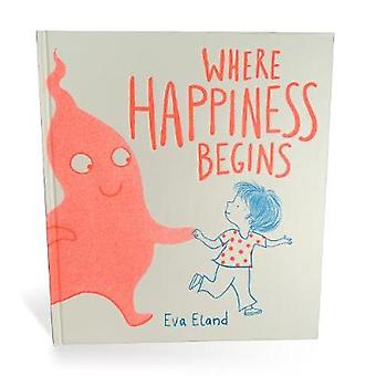 Where Happiness Begins by Eva Eland - 9781783448555 Book