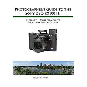 Photographer's Guide to the Sony Rx100 III by Alexander S White - 978