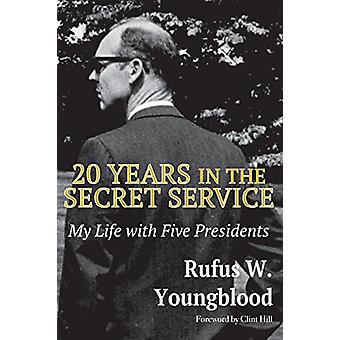 20 Years in the Secret Service - My Life with Five Presidents by Rufus