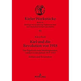 Kiel Und Die Revolution Von 1918 - Das Tagebuch Eines Werftingenieurs