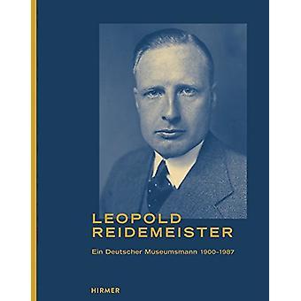 Leopold Reidemeister 1900 -1987 - Ein Deutscher Museumsmann by Magdale