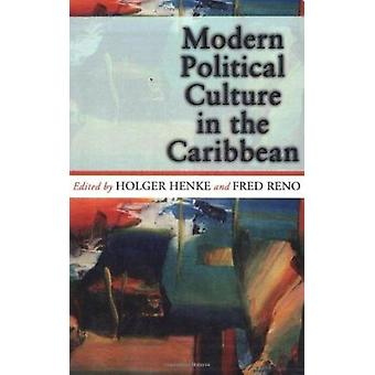 Modern Political Culture in the Caribbean by Holger Henke - Fred Reno