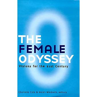 The Female Odyssey - Visions for the 21st Century by Helen Windrath -