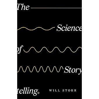 The Science of Storytelling - Why Stories Make Us Human - and How to T