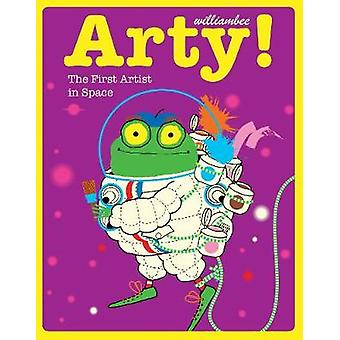 Arty! The First Artist in Space by William Bee - 9781843654124 Book