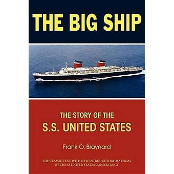 The Big Ship - The Story of the S.S. United States by Frank O. Braynar