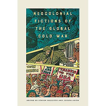 Neocolonial Fictions of the Global Cold War by Steven Belletto - 9781