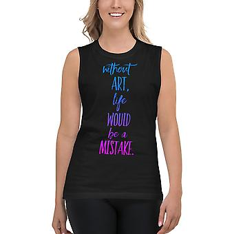 Unisex Muscle Shirt | Without Art, Life Would Be A Mistake