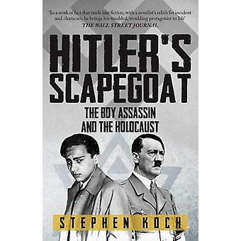 Hitler's Scapegoat - The Boy Assassin and the Holocaust by Stephen Koc