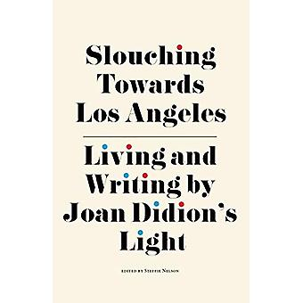 Slouching Towards Los Angeles - Living and Writing by Joan Didion's Li