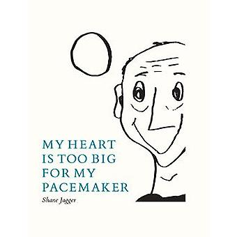 MY HEART IS TOO BIG FOR MY PACEMAKER by Shane Jagger - 9780904975178