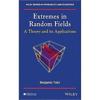 Extremen in willekeurige velden: een theorie en de toepassingen ervan (Wiley-serie in waarschijnlijkheid en statistieken)