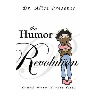 The Humor Revolution - Laugh More. Stress Less. by Dr Alice - 97805954