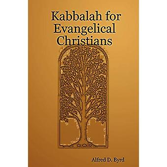 Kabbalah for Evangelical Christians by Alfred D. Byrd - 9780615164403