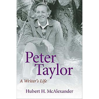 Peter Taylor - A Writer's Life-tekijä Hubert H. McAlexander - 978080712973