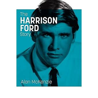 The Harrison Ford Story by Alan McKenzie - 9780956914910 Book