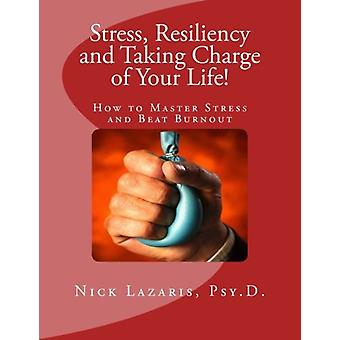 Stress - Resiliency and Taking Charge of Your Life! - How to Master St