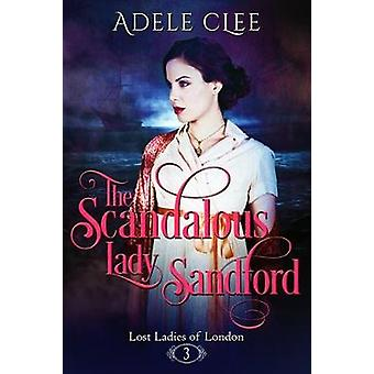 The Scandalous Lady Sandford by Adele Clee - 9781999893811 Book