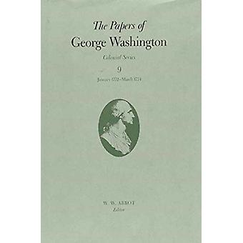 The Papers of George Washington v.9 Colonial SeriesJanuary 1772March 1774 by George Washington & Volume editor W W Abbot & Volume editor Dorothy Twohig