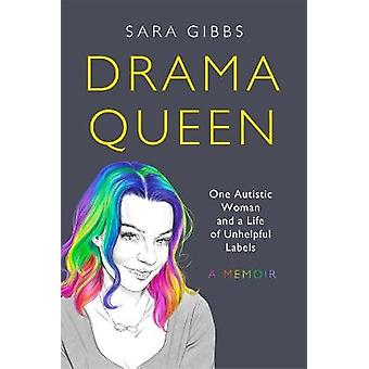 Drama Queen One Autistic Woman and a Life of Unhelpful Labels
