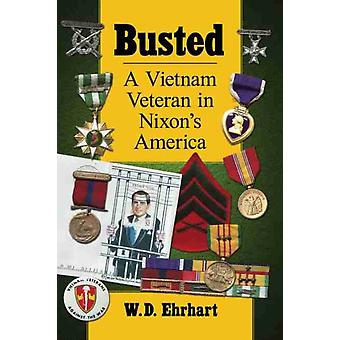 Busted  A Vietnam Veteran in Nixons America by W D Ehrhart