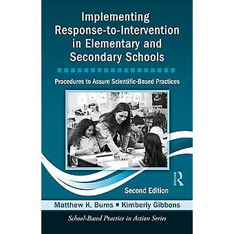 Implementing ResponsetoIntervention in Elementary and Secondary Schools  Procedures to Assure ScientificBased Practices Second Edition by Matthew K Burns & Kimberly Gibbons