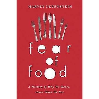 Angst vor Essen - eine Geschichte der Grund, warum wir uns Sorgen über das, was machen wir Essen von Harvey A