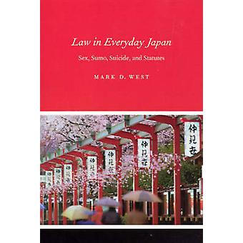 Law in Everyday Japan - Sex - Sumo - Suicide - and Statutes by Mark D.