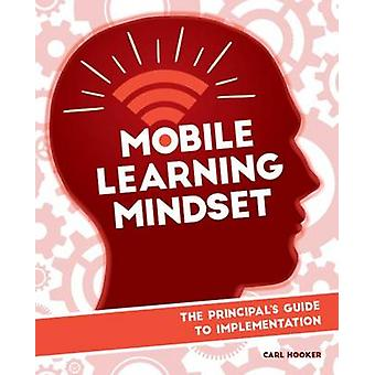 Mobile Learning Mindset - The Prinicipal's Guide to Implementation by