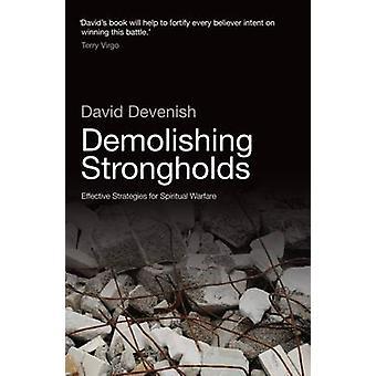 Demolishing Strongholds - Effective Strategies for Spiritual Warfare b