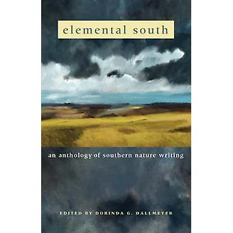 Elemental South - An Anthology of Southern Nature Writing by Dorinda G