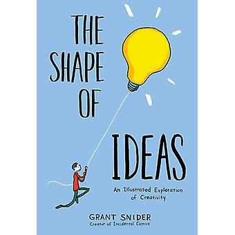 Shape of Ideas - An Illustrated Exploration of Creativity by Grant Sni