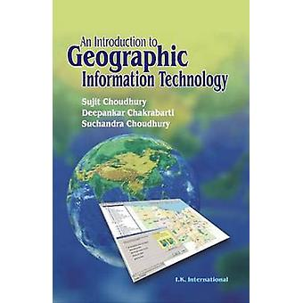 An Introduction to Geographic Information Technology by Sujit Choudhu