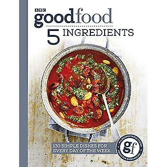 Bonne nourriture: 5 ingrédients: 130 plats simples pour tous les jours de la semaine
