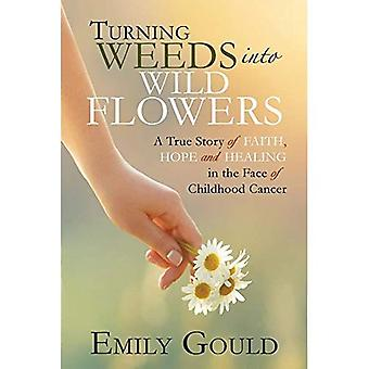 Turning Weeds Into Wildflowers: A True Story of Faith, Hope, and Healing in the Face of Childhood Cancer