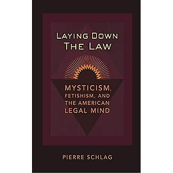 Laying Down the Law: Mysticism, Fetishism and the American Legal Mind (Critical America)