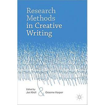 Research Methods in Creative Writing by Kroll & Jeri
