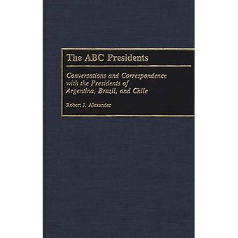 The ABC Presidents Conversations and Correspondence with the Presidents of Argentina Brazilië en Chili door Alexander & Robert Jackson