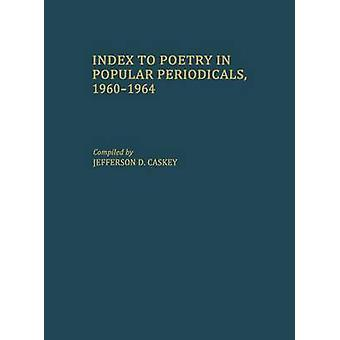 Index to Poetry in Popular Periodicals 19601964 by Caskey & Jefferson D.