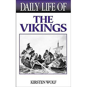 Daily Life of the Vikings by Kirsten Wolf