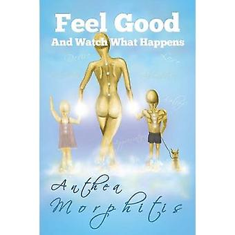 Feel Good and Watch What Happens by Morphitis & Anthea