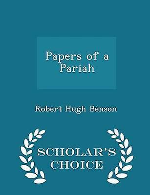 Papers of a Pariah  Scholars Choice Edition by Benson & Robert Hugh